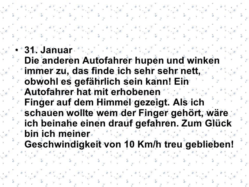 31. Januar Die anderen Autofahrer hupen und winken immer zu, das finde ich sehr sehr nett, obwohl es gefährlich sein kann! Ein Autofahrer hat mit erho