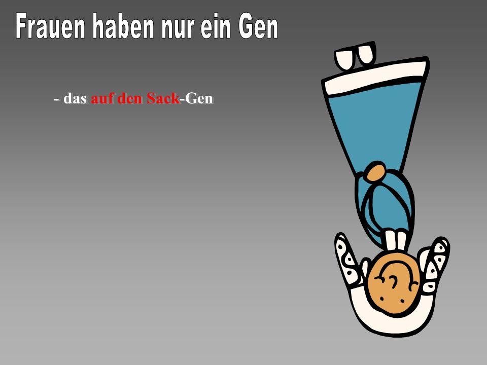 - das auf den Sack-Gen - das auf den Sack-Gen