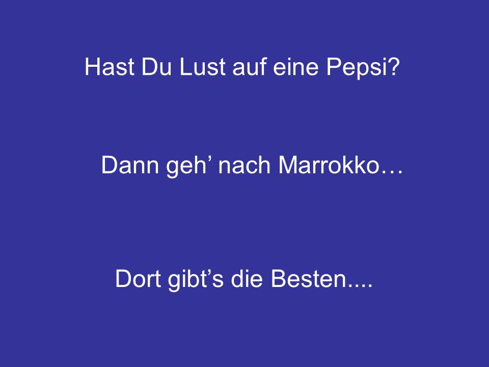 Hast Du Lust auf eine Pepsi Dann geh nach Marrokko… Dort gibts die Besten....