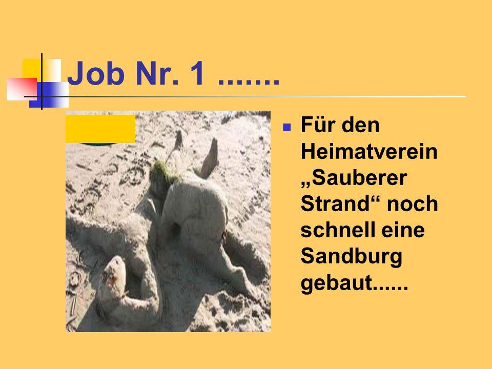 Job Nr. 1....... Für den Heimatverein Sauberer Strand noch schnell eine Sandburg gebaut......