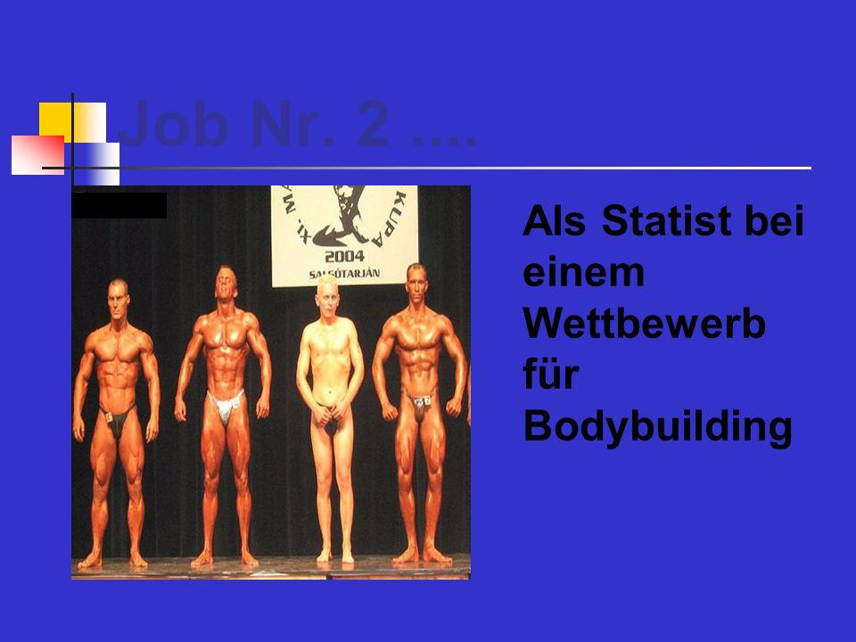 Job Nr. 2.... Als Statist bei einem Wettbewerb für Bodybuilding