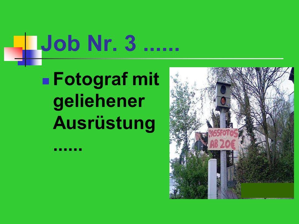 Job Nr. 3...... Fotograf mit geliehener Ausrüstung......