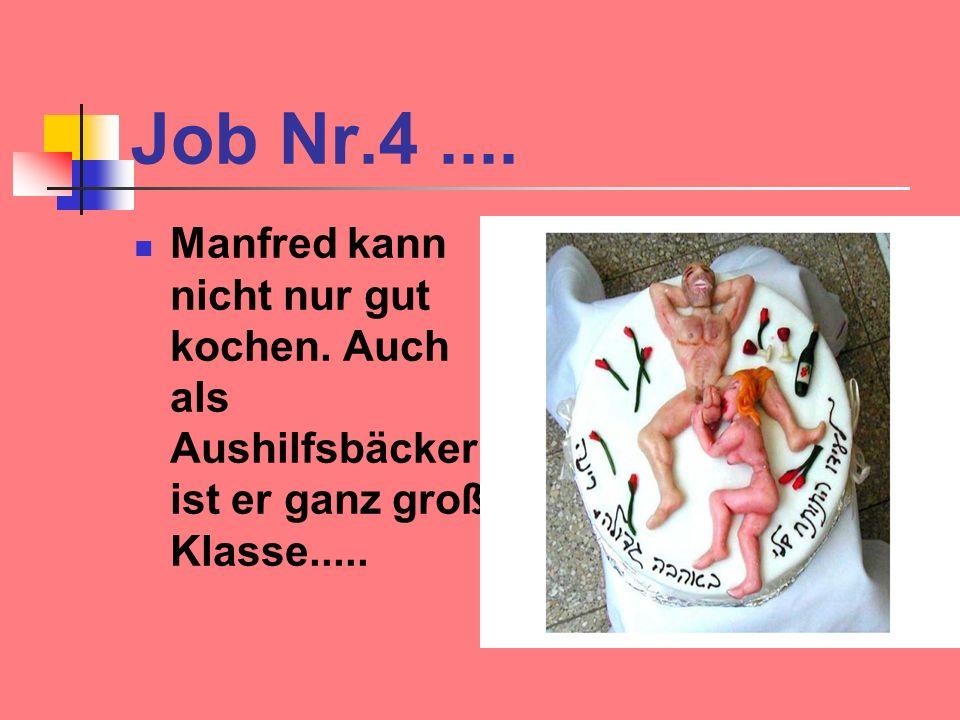 Job Nr.4.... Manfred kann nicht nur gut kochen. Auch als Aushilfsbäcker ist er ganz große Klasse.....