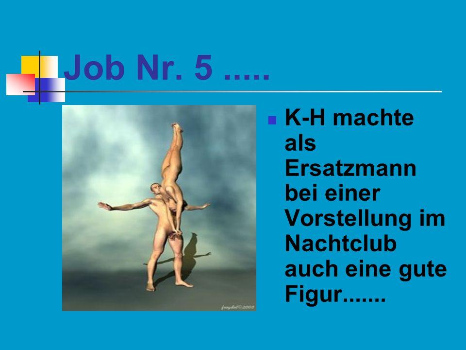 Job Nr. 5..... K-H machte als Ersatzmann bei einer Vorstellung im Nachtclub auch eine gute Figur.......