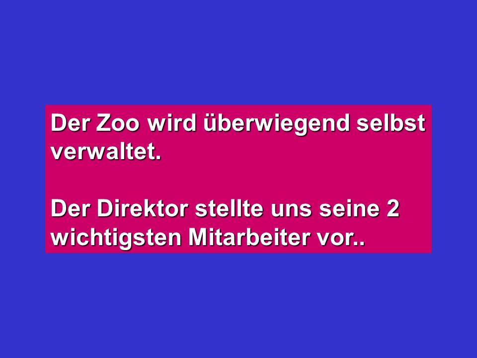 Der Zoo wird überwiegend selbst verwaltet. Der Direktor stellte uns seine 2 wichtigsten Mitarbeiter vor..