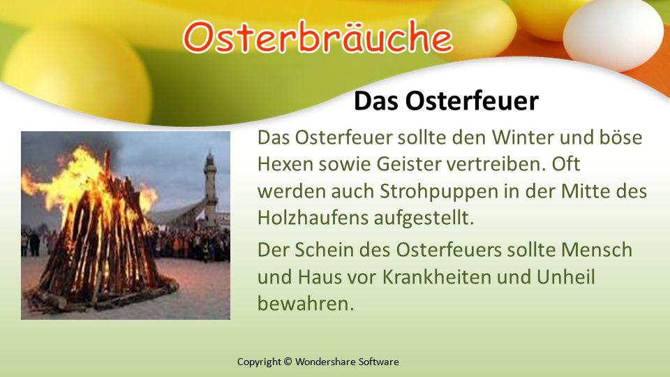 Copyright © Wondershare Software Das Osterfeuer Das Osterfeuer sollte den Winter und böse Hexen sowie Geister vertreiben.