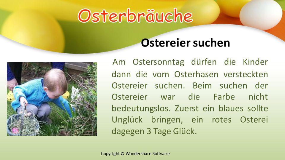 Copyright © Wondershare Software Ostereier suchen Am Ostersonntag dürfen die Kinder dann die vom Osterhasen versteckten Ostereier suchen.