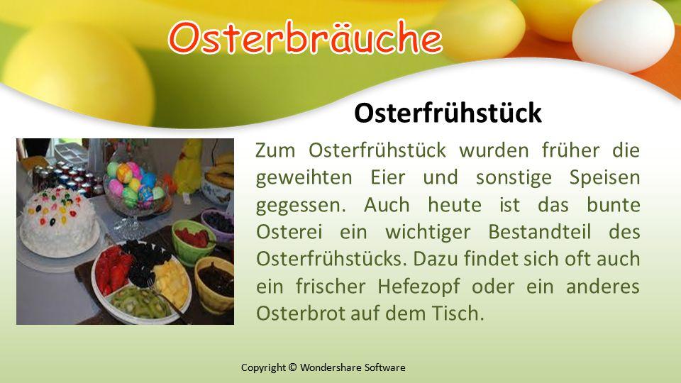 Copyright © Wondershare Software Osterfrühstück Zum Osterfrühstück wurden früher die geweihten Eier und sonstige Speisen gegessen.