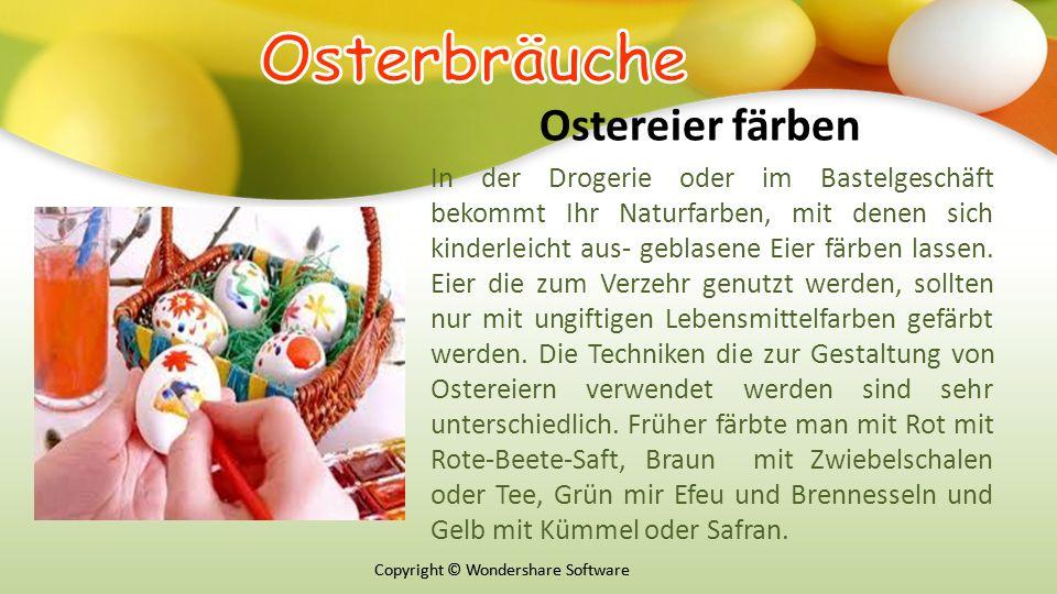 Copyright © Wondershare Software Ostereier färben In der Drogerie oder im Bastelgeschäft bekommt Ihr Naturfarben, mit denen sich kinderleicht aus- geblasene Eier färben lassen.