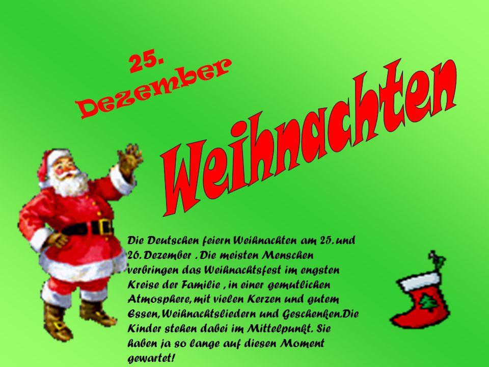 25. Dezember Die Deutschen feiern Weihnachten am 25. und 26. Dezember. Die meisten Menschen verbringen das Weihnachtsfest im engsten Kreise der Famili
