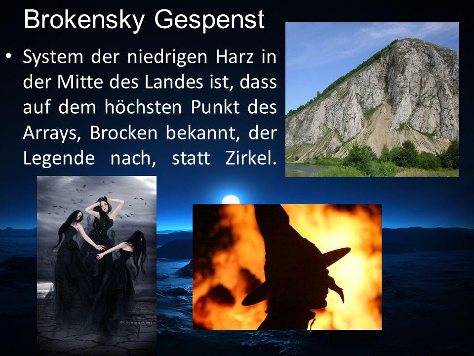 System der niedrigen Harz in der Mitte des Landes ist, dass auf dem höchsten Punkt des Arrays, Brocken bekannt, der Legende nach, statt Zirkel. Broken