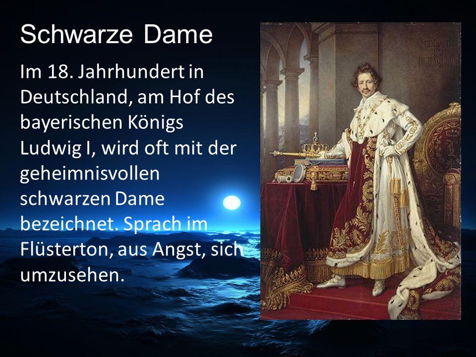 Im 18. Jahrhundert in Deutschland, am Hof des bayerischen Königs Ludwig I, wird oft mit der geheimnisvollen schwarzen Dame bezeichnet. Sprach im Flüst