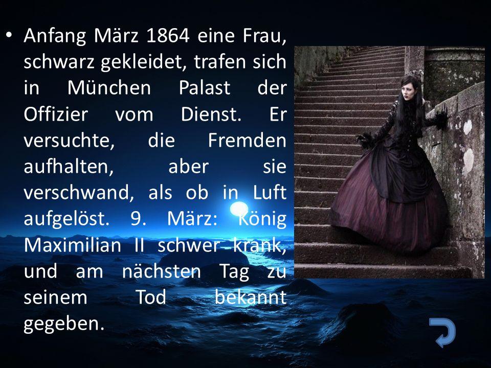 Anfang März 1864 eine Frau, schwarz gekleidet, trafen sich in München Palast der Offizier vom Dienst. Er versuchte, die Fremden aufhalten, aber sie ve