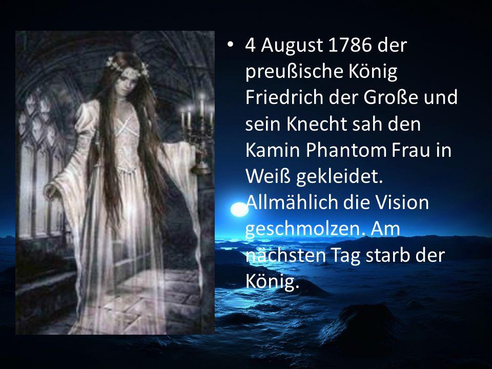 4 August 1786 der preußische König Friedrich der Große und sein Knecht sah den Kamin Phantom Frau in Weiß gekleidet. Allmählich die Vision geschmolzen
