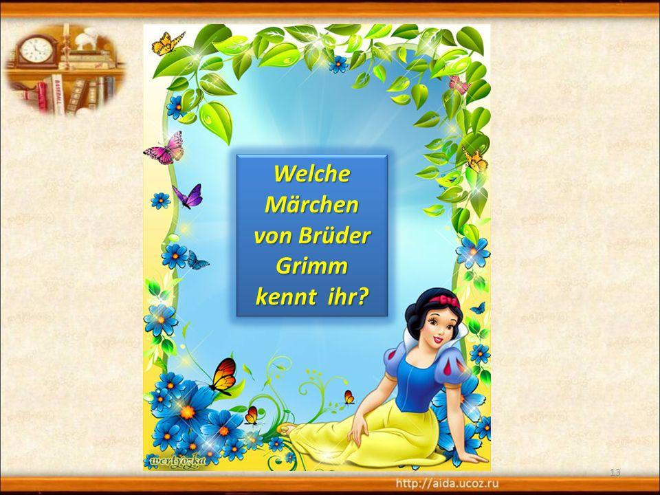 13 Welche Märchen von Brüder Grimm kеnnt ihr Welche Märchen von Brüder Grimm kеnnt ihr