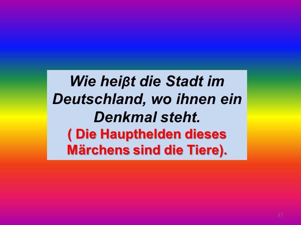 27 Wie hei β t die Stadt im Deutschland, wo ihnen ein Denkmal steht.