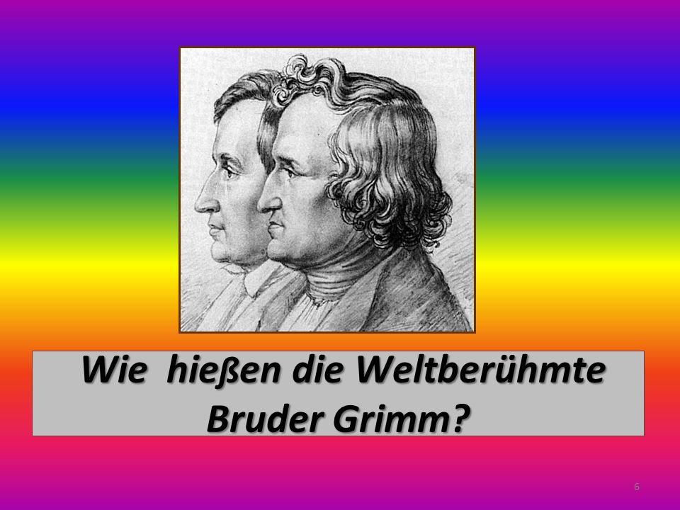 Wie hie ß en die Weltberühmte Bruder Grimm 6