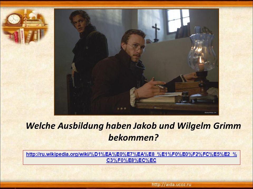 Welche Ausbildung haben Jakob und Wilgelm Grimm bekommen.