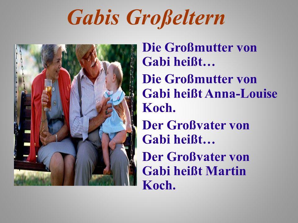Gabis Großeltern Die Großmutter von Gabi heißt… Die Großmutter von Gabi heißt Anna-Louise Koch. Der Großvater von Gabi heißt… Der Großvater von Gabi h