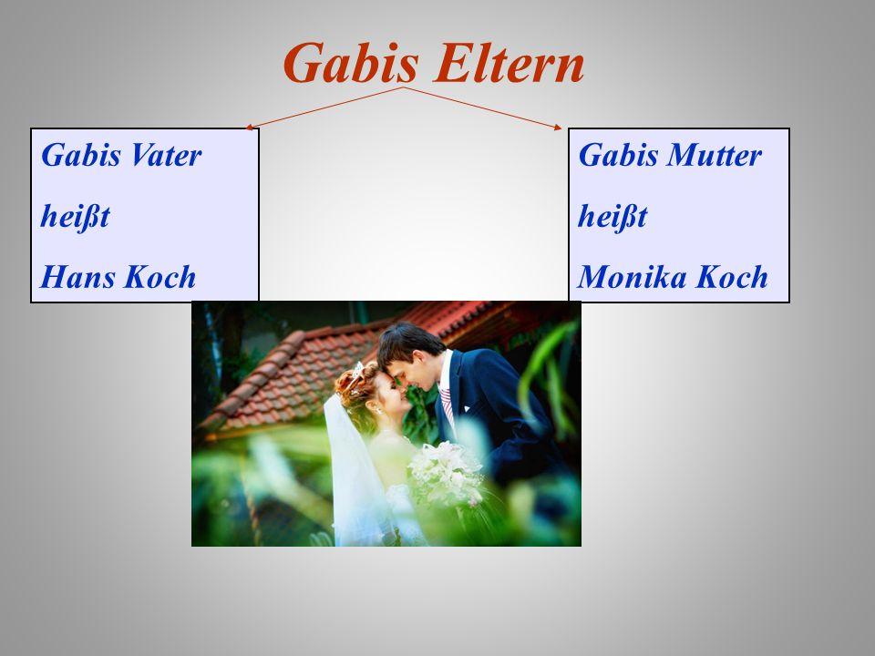 Gabis Eltern Gabis Vater heißt Hans Koch Gabis Mutter heißt Monika Koch