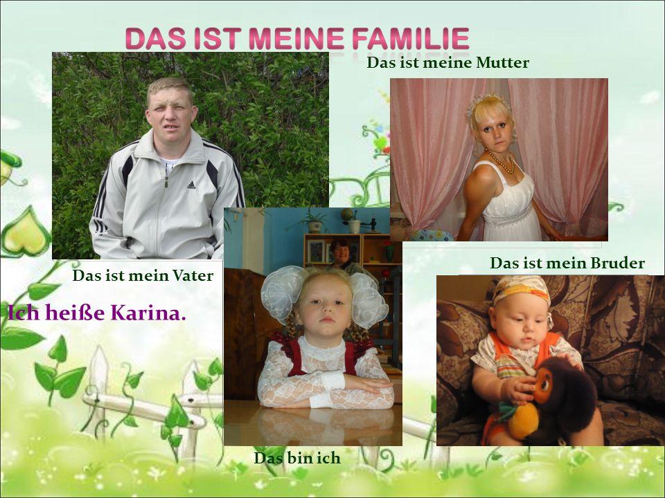Das ist meine Mutter Das ist mein Bruder Ich heiße Karinа. Das bin ich Das ist mein Vater
