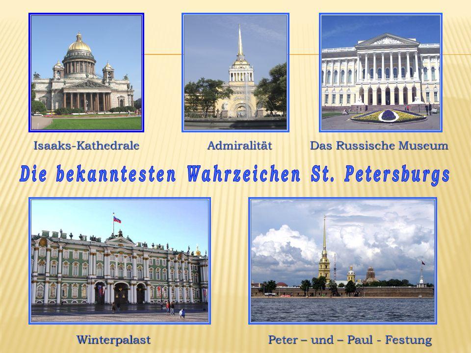 Isaaks-Kathedrale Admiralität Admiralität Das Russische Museum Das Russische Museum Winterpalast Peter – und – Paul - Festung