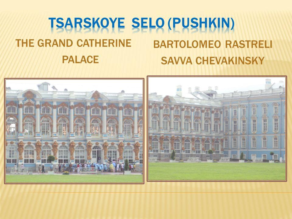 THE GRAND CATHERINE PALACE BARTOLOMEO RASTRELI SAVVA CHEVAKINSKY