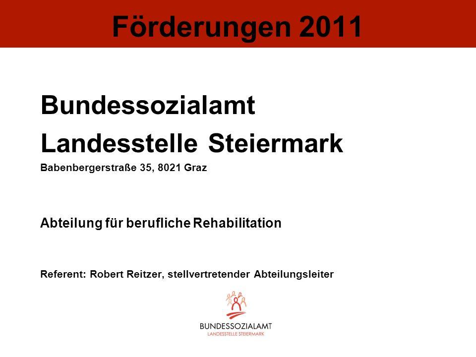 Förderungen 2011 Bundessozialamt Landesstelle Steiermark Babenbergerstraße 35, 8021 Graz Abteilung für berufliche Rehabilitation Referent: Robert Reit