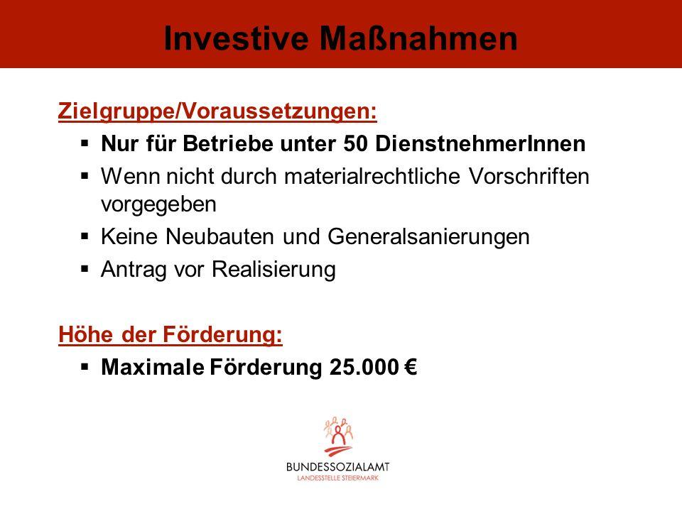 Investive Maßnahmen Zielgruppe/Voraussetzungen: Nur für Betriebe unter 50 DienstnehmerInnen Wenn nicht durch materialrechtliche Vorschriften vorgegebe