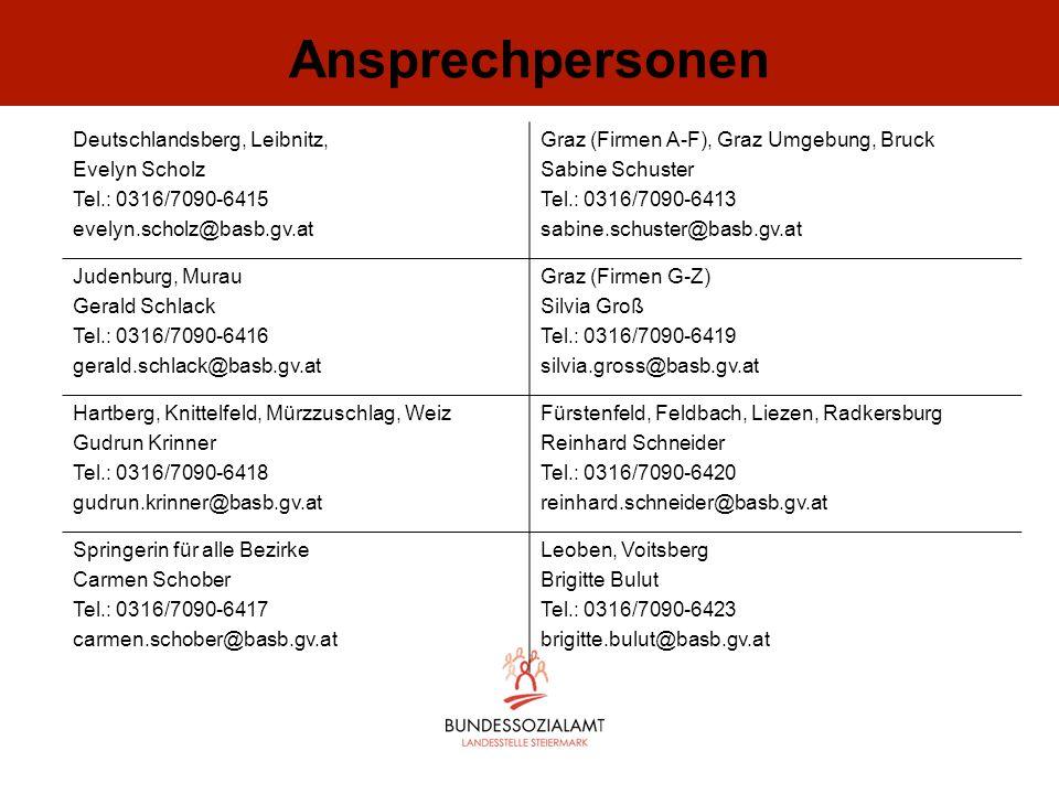 Ansprechpersonen Deutschlandsberg, Leibnitz, Evelyn Scholz Tel.: 0316/7090-6415 evelyn.scholz@basb.gv.at Graz (Firmen A-F), Graz Umgebung, Bruck Sabin