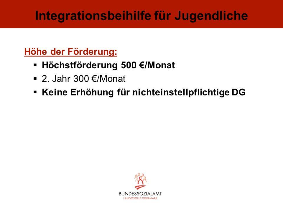 Integrationsbeihilfe für Jugendliche Höhe der Förderung: Höchstförderung 500 /Monat 2. Jahr 300 /Monat Keine Erhöhung für nichteinstellpflichtige DG