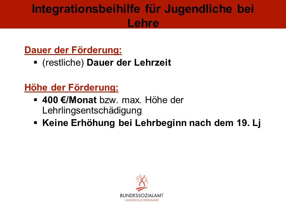 Integrationsbeihilfe für Jugendliche bei Lehre Dauer der Förderung: (restliche) Dauer der Lehrzeit Höhe der Förderung: 400 /Monat bzw. max. Höhe der L