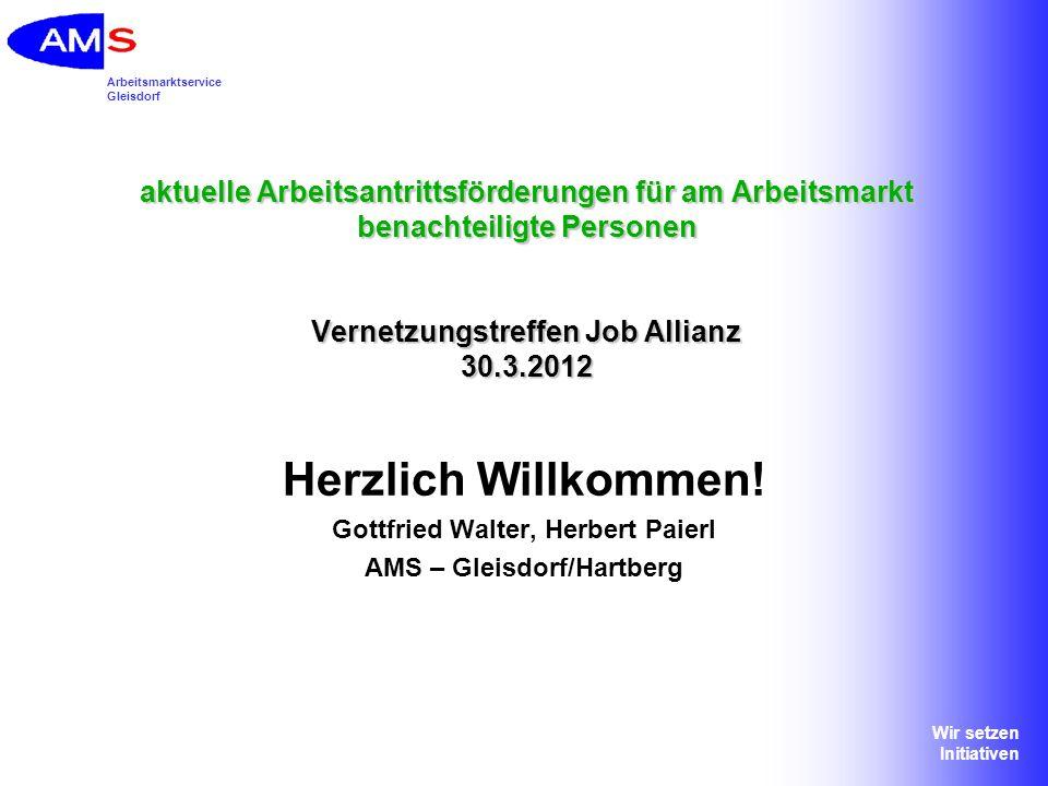 Arbeitsmarktservice Gleisdorf Wir setzen Initiativen aktuelle Arbeitsantrittsförderungen für am Arbeitsmarkt benachteiligte Personen Vernetzungstreffe