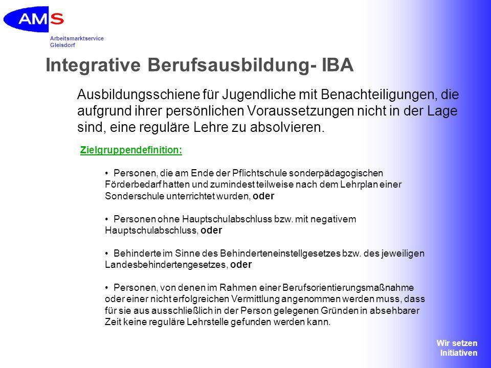 Arbeitsmarktservice Gleisdorf Wir setzen Initiativen Integrative Berufsausbildung- IBA Ausbildungsschiene für Jugendliche mit Benachteiligungen, die a