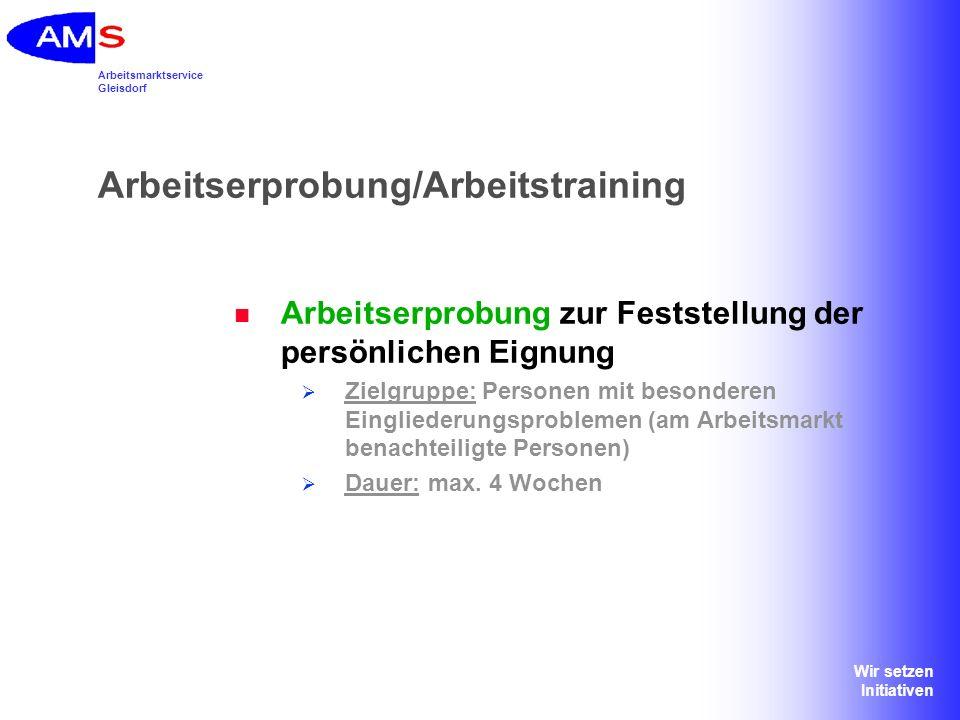 Arbeitsmarktservice Gleisdorf Wir setzen Initiativen Arbeitserprobung/Arbeitstraining Arbeitstraining zum Erwerb von Arbeitserfahrung und Training von Fähigkeiten/Fertigkeiten bzw.