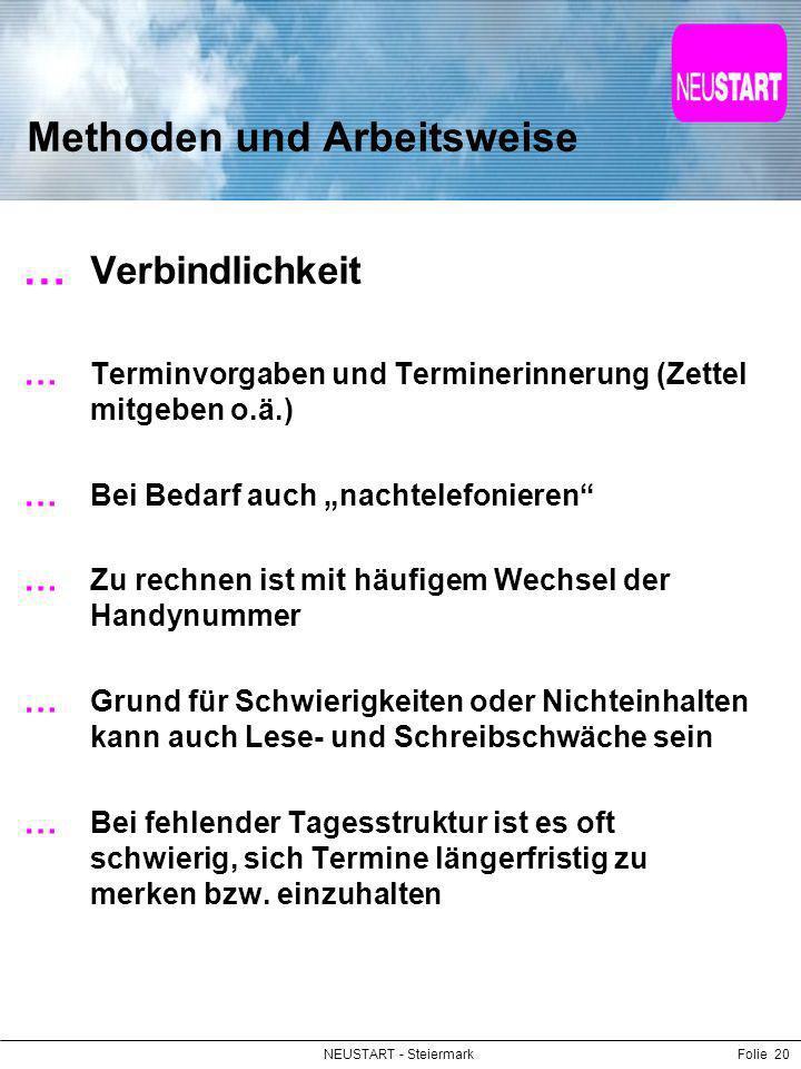NEUSTART - SteiermarkFolie 20 Methoden und Arbeitsweise Verbindlichkeit Terminvorgaben und Terminerinnerung (Zettel mitgeben o.ä.) Bei Bedarf auch nac