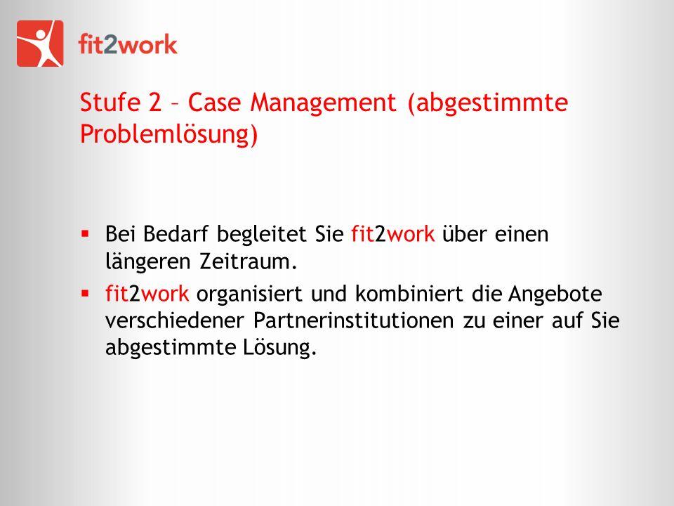 Stufe 2 – Case Management (abgestimmte Problemlösung) Bei Bedarf begleitet Sie fit2work über einen längeren Zeitraum. fit2work organisiert und kombini