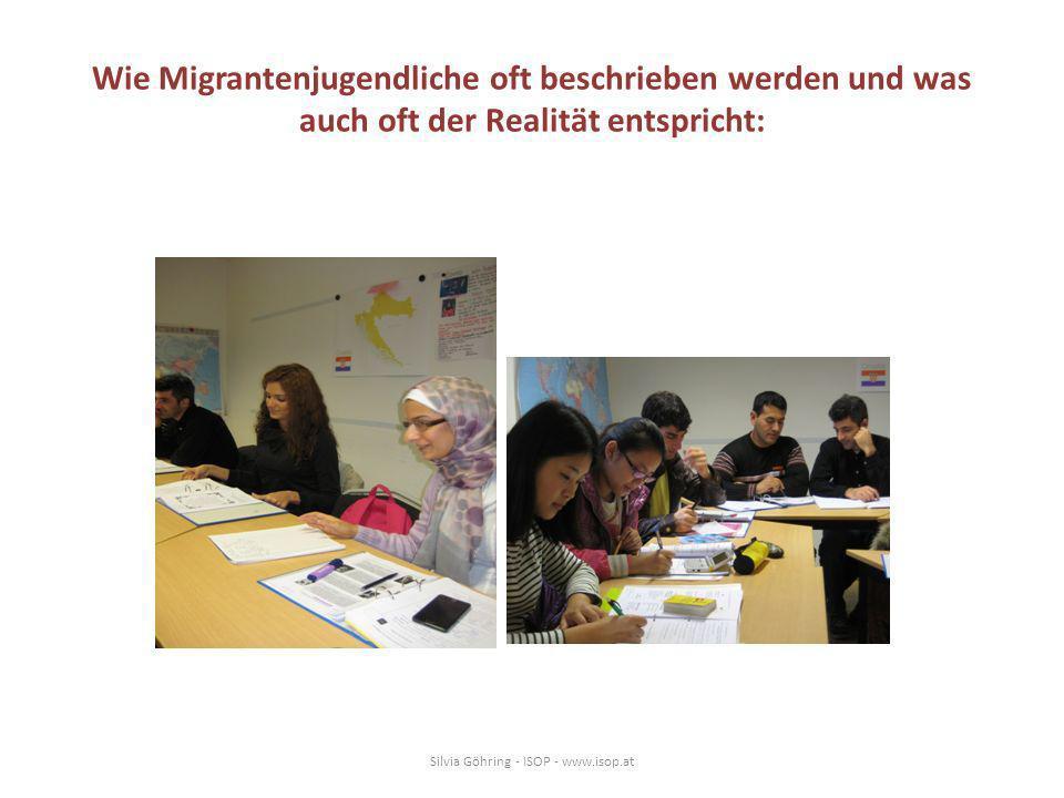 Wie Migrantenjugendliche nicht oft beschrieben werden und was auch oft der Realität entspricht: Silvia Göhring – ISOP - www.isop.at