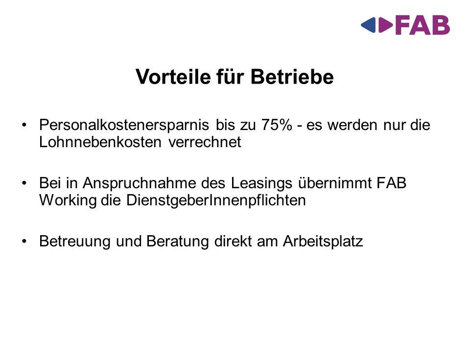 Personalkostenersparnis bis zu 75% - es werden nur die Lohnnebenkosten verrechnet Bei in Anspruchnahme des Leasings übernimmt FAB Working die Dienstge