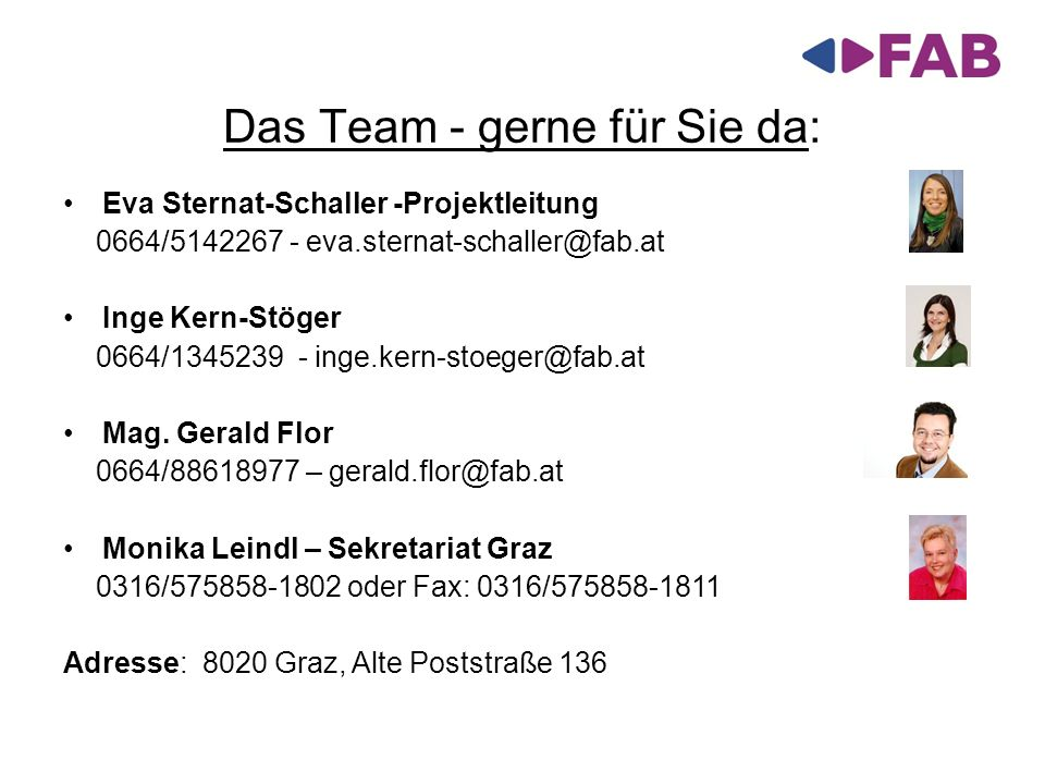 Das Team - gerne für Sie da: Eva Sternat-Schaller -Projektleitung 0664/5142267 - eva.sternat-schaller@fab.at Inge Kern-Stöger 0664/1345239 - inge.kern