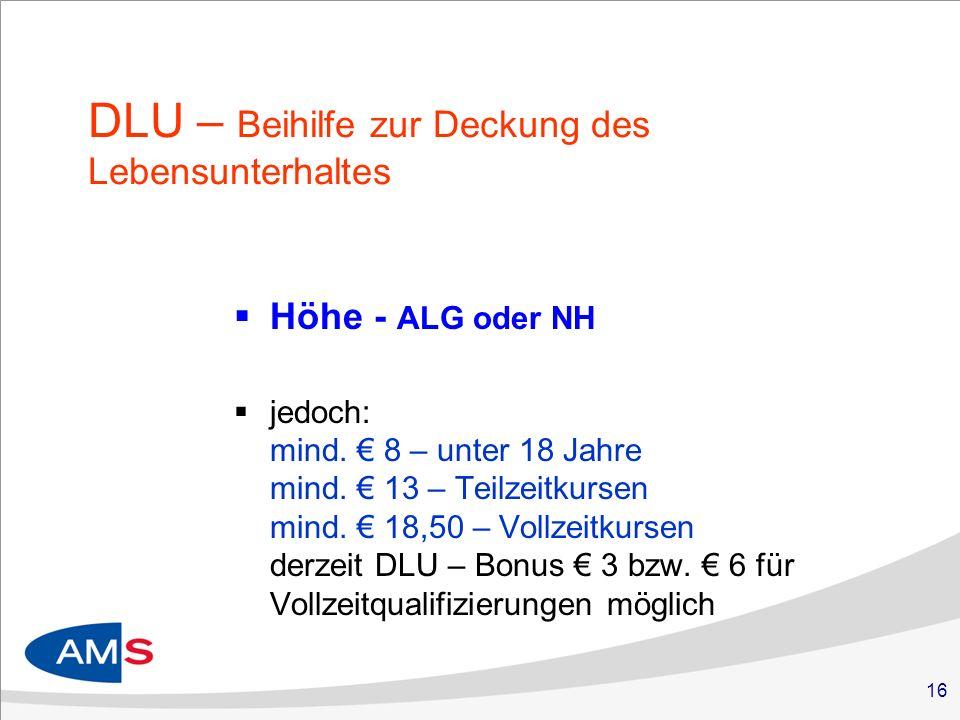 16 DLU – Beihilfe zur Deckung des Lebensunterhaltes Höhe - ALG oder NH jedoch: mind.
