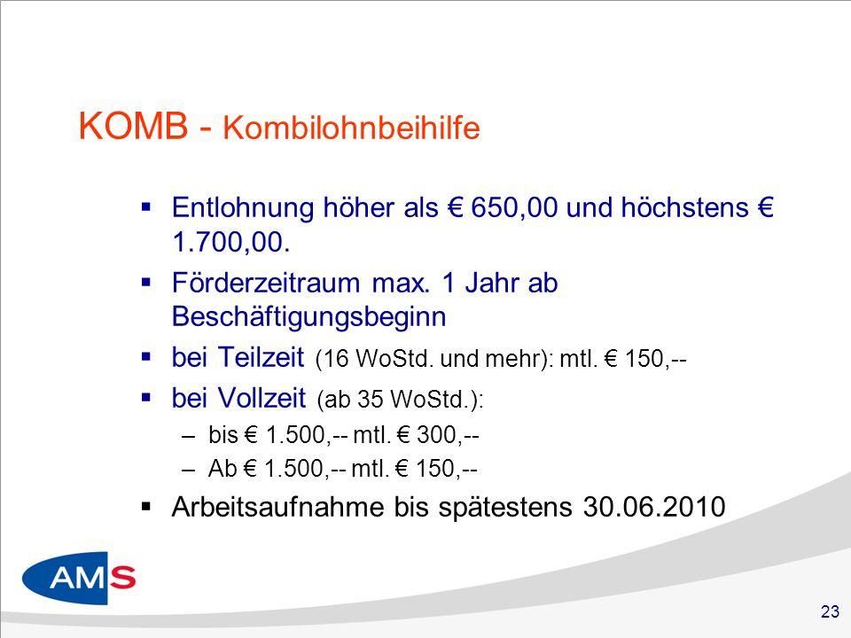 23 KOMB - Kombilohnbeihilfe Entlohnung höher als 650,00 und höchstens 1.700,00.
