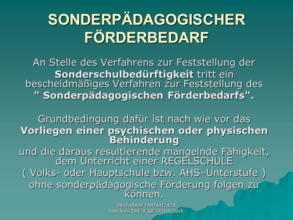 Buchebner Herbert, LSI Landesschulrat für Steiermark Der Begriff Behinderung ist nicht zwingend im Sinne des Steiermärkischen Behindertengesetzes zu sehen, sondern speziell auf die zu erwartenden Schulleistungen bezogen .