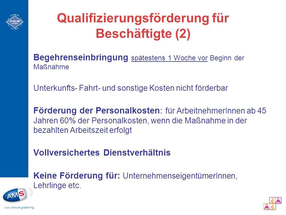 www.ams.at/groebming Qualifizierungsförderung für Beschäftigte (2) Begehrenseinbringung spätestens 1 Woche vor Beginn der Maßnahme Unterkunfts- Fahrt-