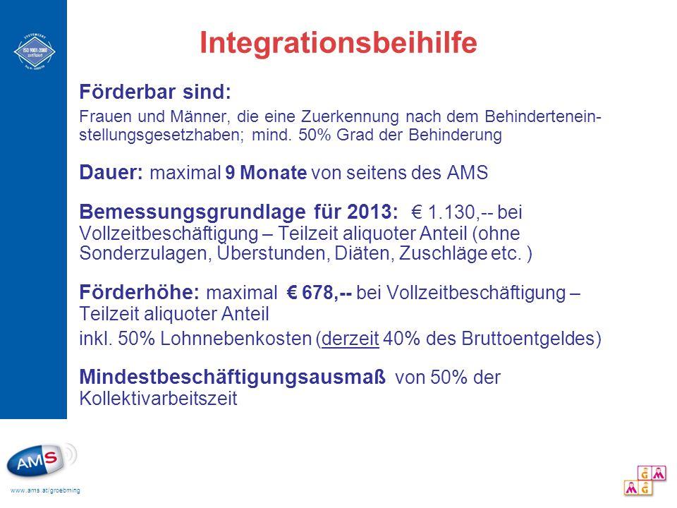 www.ams.at/groebming Integrationsbeihilfe Förderbar sind: Frauen und Männer, die eine Zuerkennung nach dem Behindertenein- stellungsgesetzhaben; mind.