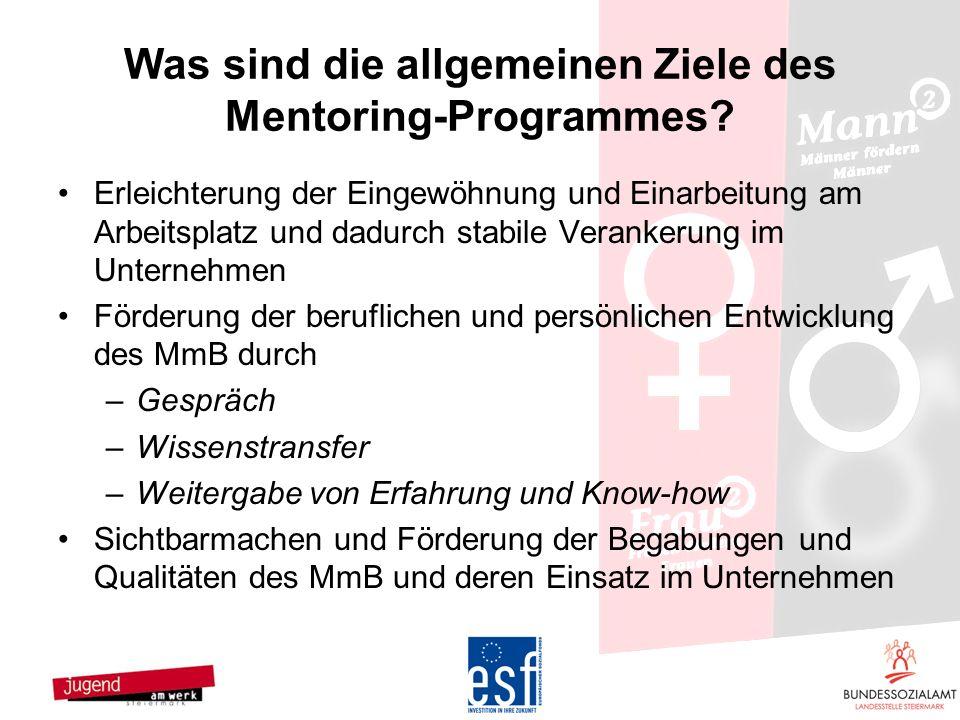 Was sind die allgemeinen Ziele des Mentoring-Programmes? Erleichterung der Eingewöhnung und Einarbeitung am Arbeitsplatz und dadurch stabile Verankeru