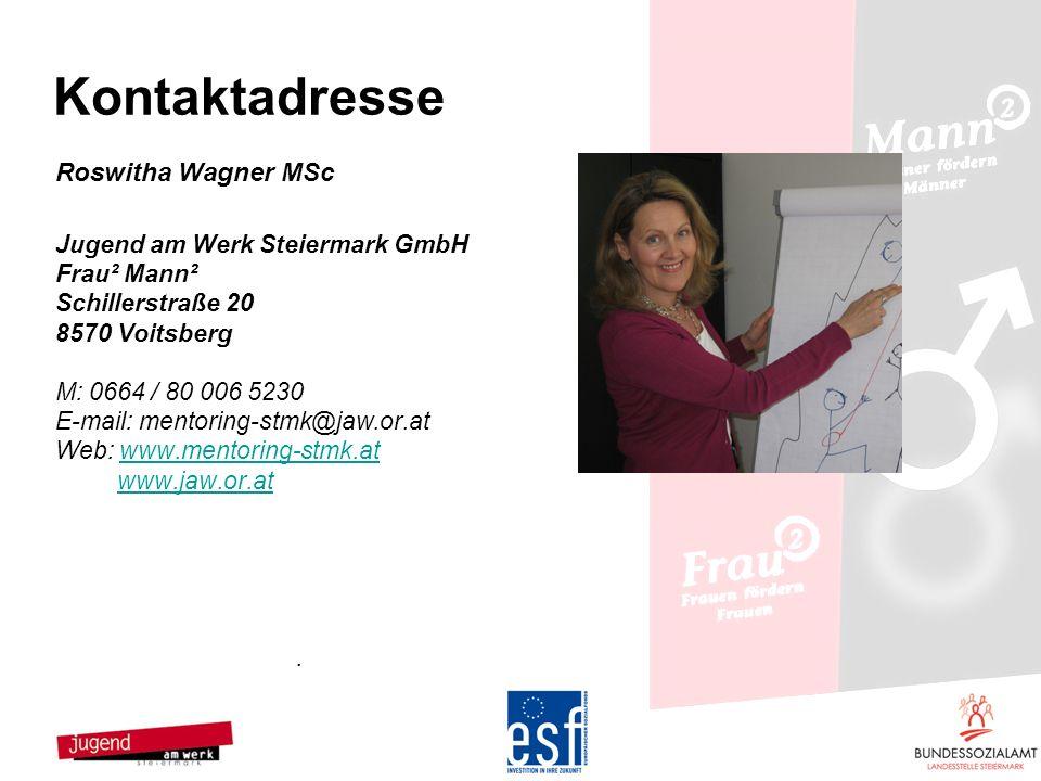 Kontaktadresse Roswitha Wagner MSc Jugend am Werk Steiermark GmbH Frau² Mann² Schillerstraße 20 8570 Voitsberg M: 0664 / 80 006 5230 E-mail: mentoring