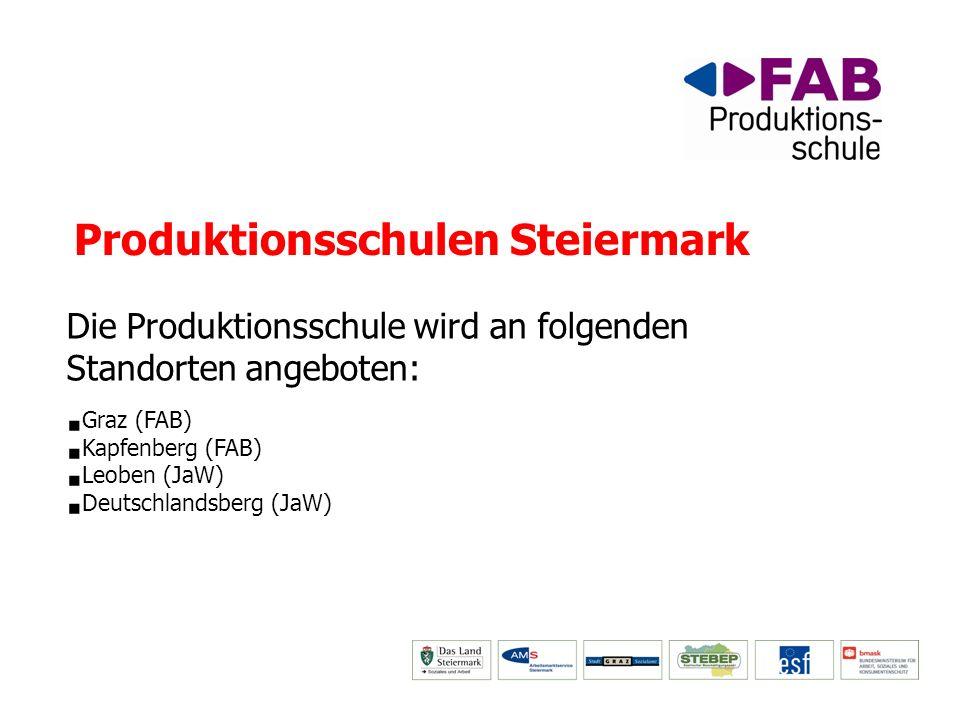 Produktionsschulen Steiermark Die Produktionsschule wird an folgenden Standorten angeboten: Graz (FAB) Kapfenberg (FAB) Leoben (JaW) Deutschlandsberg