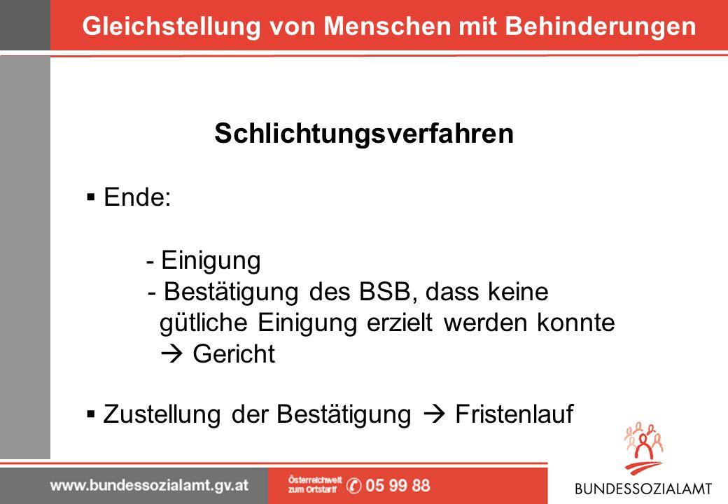 Gleichstellung von Menschen mit Behinderungen Schlichtungsverfahren Ende: - Einigung - Bestätigung des BSB, dass keine gütliche Einigung erzielt werde