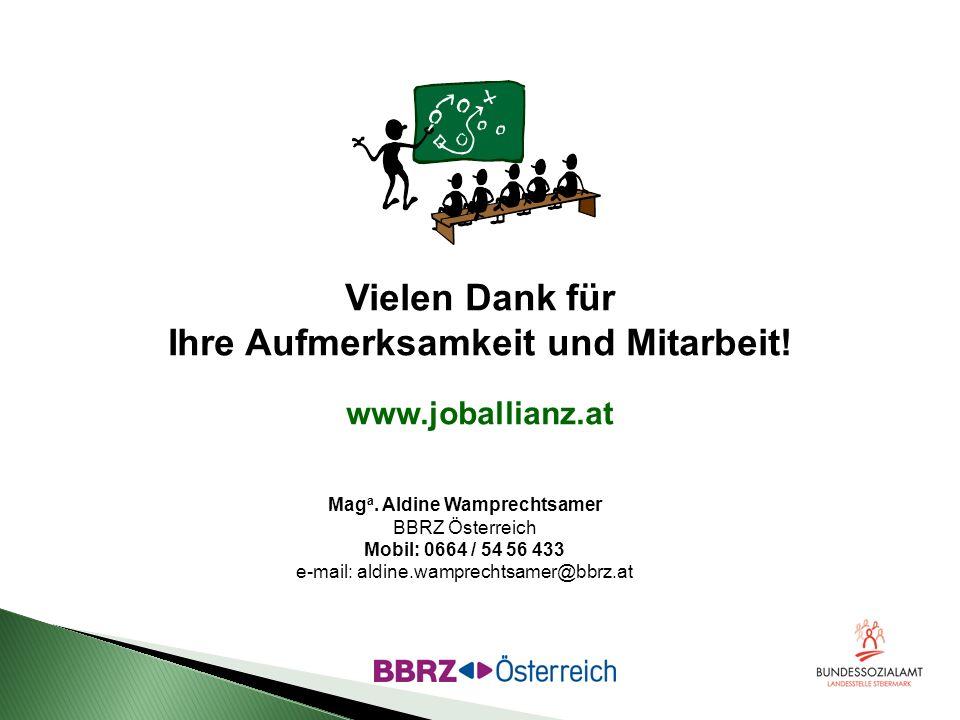 Vielen Dank für Ihre Aufmerksamkeit und Mitarbeit! www.joballianz.at Mag a. Aldine Wamprechtsamer BBRZ Österreich Mobil: 0664 / 54 56 433 e-mail: aldi